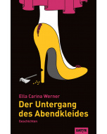 Ella Carina Werner: Der Untergang des Abendkleides