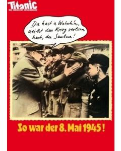 So war der 8. Mai 1945!