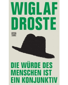 Wiglaf Droste: Die Würde des Menschen ist ein Konjunktiv