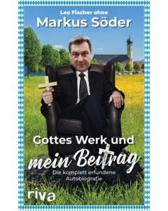 Leo Fischer: »Gottes Werk und mein Beitrag: Die komplett erfundene Autobiografie des Markus Söder«