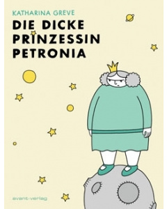 Katharina Greve: »Die dicke Prinzessin Petronia«