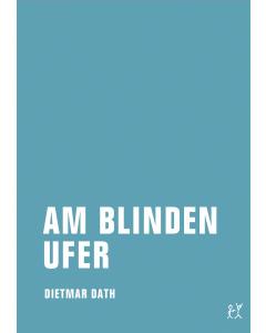 Dietmar Dath: Am blinden Ufer
