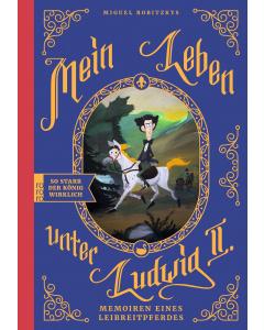 Miguel Robitzky: Mein Leben unter Ludwig II.