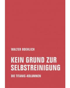 Walter Boehlich: Kein Grund zur Selbstreinigung. Die Titanic-Kolumnen