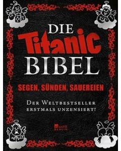Die Titanic-Bibel: Segen, Sünden, Sauereien